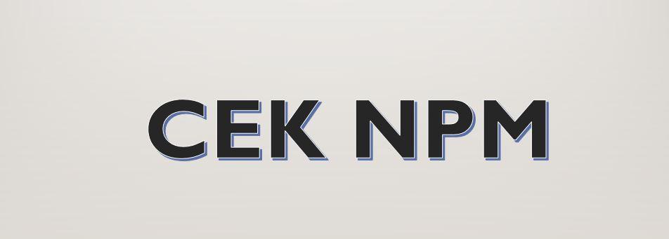 Klik Disini Untuk Melihat NPM